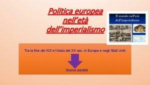 Politica europea nellet dellimperialismo Tra la fine del