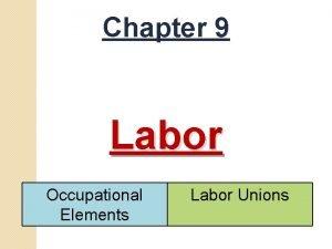 Chapter 9 Labor Occupational Elements Labor Unions Part
