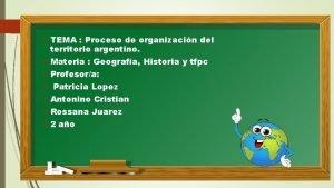 TEMA Proceso de organizacin del territorio argentino Materia