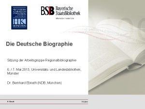 Die Deutsche Biographie Sitzung der Arbeitsgruppe Regionalbibliographie 6