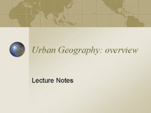 Urban Geography overview Lecture Notes Urban Hierarchy Number
