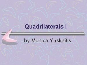 Quadrilaterals I by Monica Yuskaitis Definition Polygon a