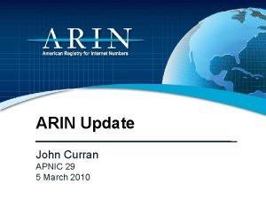 ARIN Update John Curran APNIC 29 5 March
