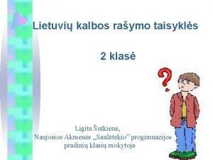 Lietuvi kalbos raymo taisykls 2 klas Ligita utkien