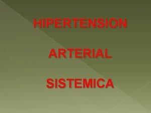 HIPERTENSION ARTERIAL SISTEMICA DEFINICION Presin arterial Es la