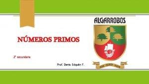 NMEROS PRIMOS 2 secundaria Prof Denis Edqun F