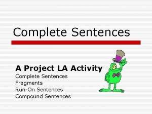 Complete Sentences A Project LA Activity Complete Sentences