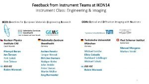 Feedback from Instrument Teams at IKON 14 Instrument