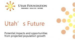 Utahs Future Potential impacts and opportunities from projected
