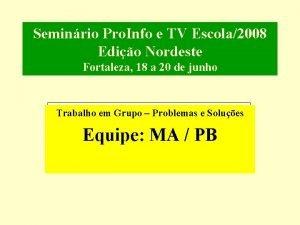 Seminrio Pro Info e TV Escola2008 Edio Nordeste