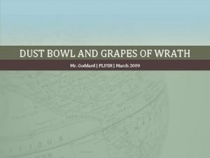DUST BOWL AND GRAPES OF WRATH Mr Goddard