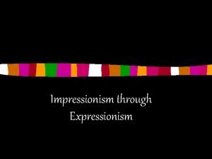 Impressionism through Expressionism What is Impressionism n Impressionism