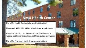 NMU Health Center The NMU Health Center is