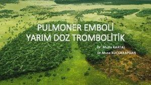 PULMONER EMBOL YARIM DOZ TROMBOLTK Dr Mutlu KARTAL