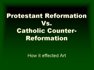 Protestant Reformation Vs Catholic Counter Reformation How it