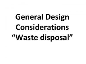 General Design Considerations Waste disposal Waste Disposal 1