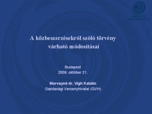 A kzbeszerzsekrl szl trvny vrhat mdostsai Budapest 2008