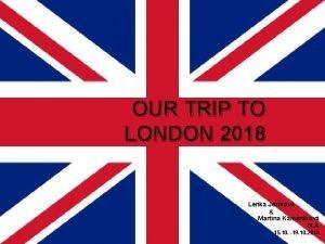 OUR TRIP TO LONDON 2018 Lenka Jekov Martina