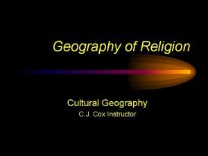 Geography of Religion Cultural Geography C J Cox