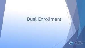 Dual Enrollment WHY DUAL ENROLLMENT ACCESS SUCCESS AND