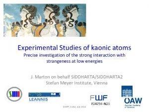 Experimental Studies of kaonic atoms Precise investigation of