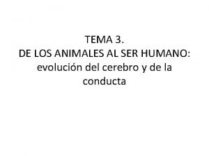 TEMA 3 DE LOS ANIMALES AL SER HUMANO
