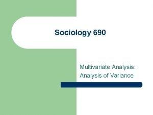 Sociology 690 Multivariate Analysis Analysis of Variance A