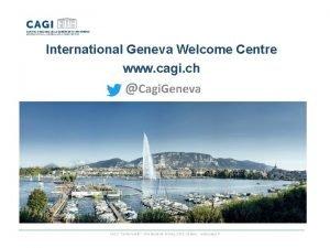 International Geneva Welcome Centre www cagi ch Cagi
