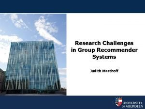 Research Challenges in Group Recommender Systems Judith Masthoff