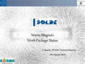 Warm Magnets Work Package Status J Bauche TEMSC