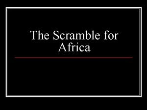 The Scramble for Africa Setting the Stage Industrialization