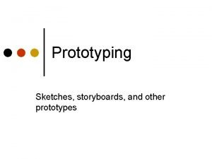 Prototyping Sketches storyboards and other prototypes Agenda Questions