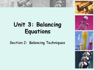 Unit 3 Balancing Equations Section 2 Balancing Techniques