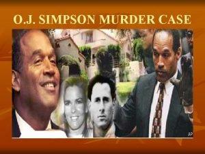O J SIMPSON MURDER CASE O J Simpson