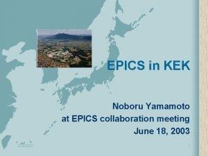 EPICS in KEK Noboru Yamamoto at EPICS collaboration
