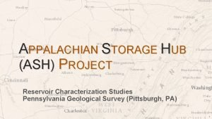 APPALACHIAN STORAGE HUB ASH PROJECT Reservoir Characterization Studies