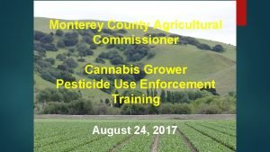 Monterey County Agricultural Commissioner Cannabis Grower Pesticide Use