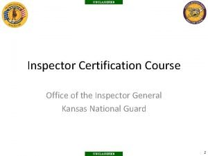 UNCLASSIFIED Inspector Certification Course Office of the Inspector