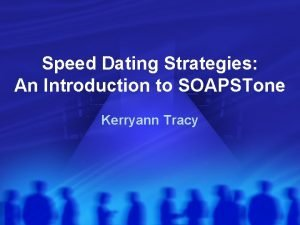 Speed Dating Strategies An Introduction to SOAPSTone Kerryann