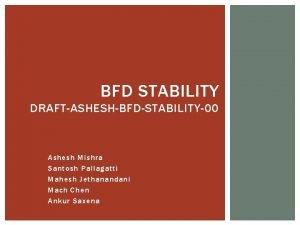 BFD STABILITY DRAFTASHESHBFDSTABILITY00 Ashesh Mishra Santosh Pallagatti Mahesh