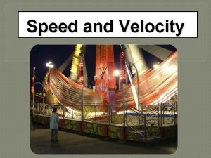 Speed and Velocity Speed v distance traveled in