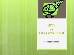 BIOS ve BIOS AYARLARI Abdulgani Trkan BIOS nedir