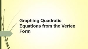 Graphing Quadratic Equations from the Vertex Form Focus
