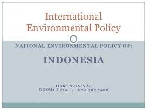 International Environmental Policy NATIONAL ENVIRONMENTAL POLICY OF INDONESIA