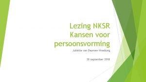 Lezing NKSR Kansen voor persoonsvorming Julitte van DeursenVreeburg