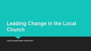 Leading Change in the Local Church Local Licensed