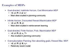 Examples of MDPs Goaldirected Indefinite Horizon Cost Minimization