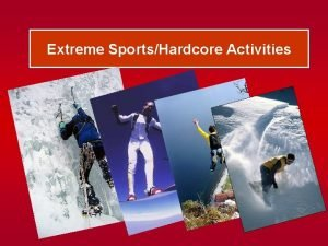 Extreme SportsHardcore Activities Extreme enthusiasts go in for