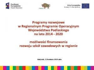 Programy rozwojowe w Regionalnym Programie Operacyjnym Wojewdztwa Podlaskiego