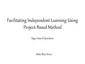 Facilitating Independent Learning Using ProjectBased Method Ngee Ann